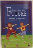 Touching The Future - a handbook for church based children's leaders