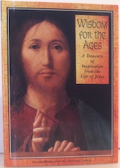 Wisdom for the Ages - a treasury of inspiration from the life of Jesus